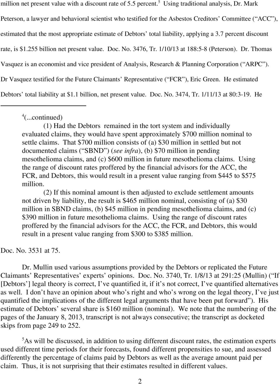 7 percent discount rate, is $1.255 billion net present value. Doc. No. 3476, Tr. 1/10/13 at 188:5-8 (Peterson). Dr.