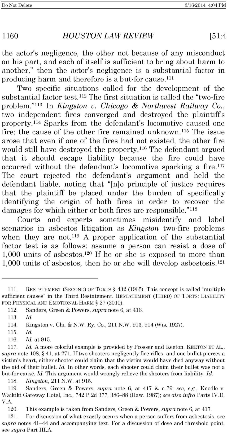 112 The first situation is called the two-fire problem. 113 In Kingston v. Chicago & Northwest Railway Co., two independent fires converged and destroyed the plaintiff s property.