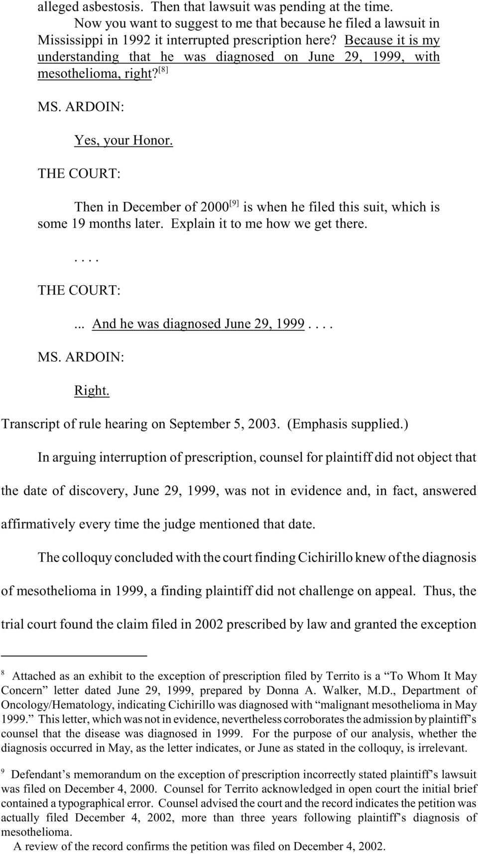 THE COURT: [9] Then in December of 2000 is when he filed this suit, which is some 19 months later. Explain it to me how we get there..... THE COURT:... And he was diagnosed June 29, 1999.... MS.