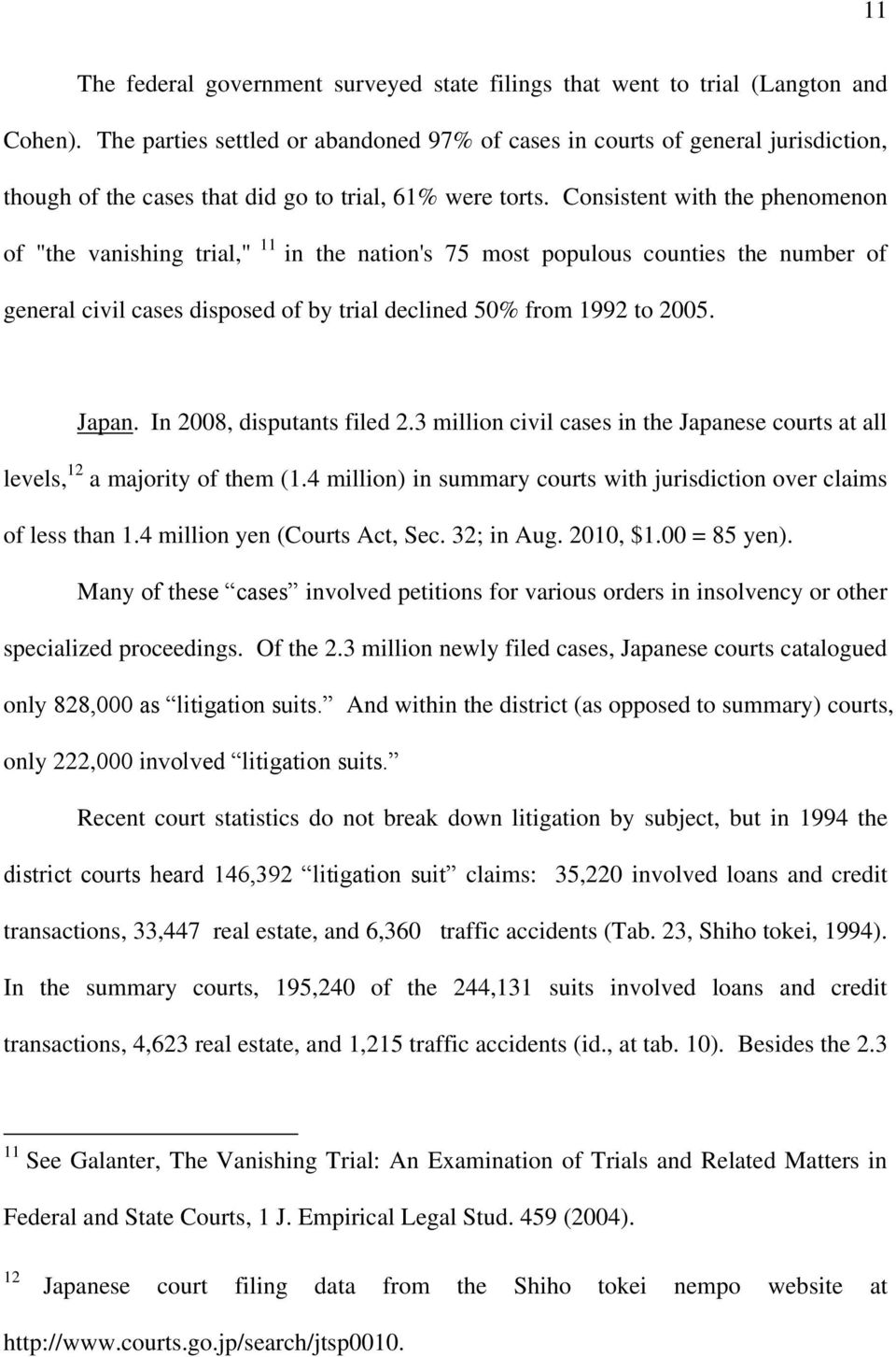 "Consistent with the phenomenon of ""the vanishing trial,"" 11 in the nation's 75 most populous counties the number of general civil cases disposed of by trial declined 50% from 1992 to 2005. Japan."