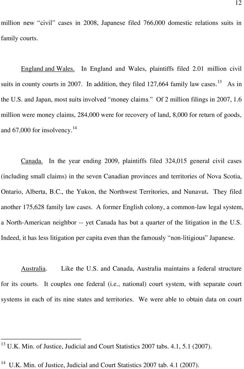6 million were money claims, 284,000 were for recovery of land, 8,000 for return of goods, and 67,000 for insolvency. 14 Canada.