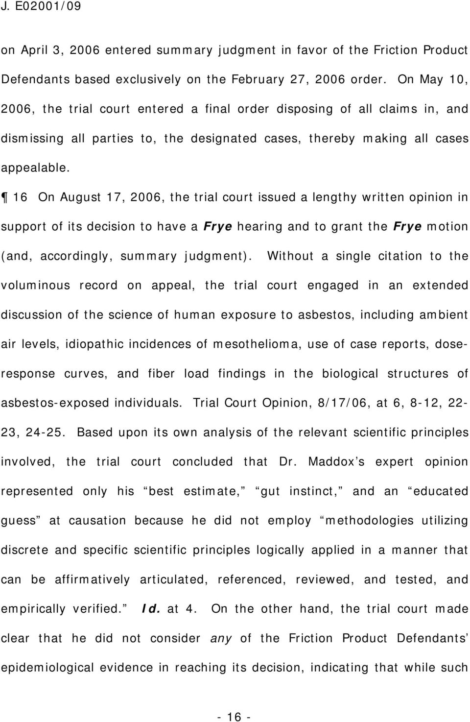 16 On August 17, 2006, the trial court issued a lengthy written opinion in support of its decision to have a Frye hearing and to grant the Frye motion (and, accordingly, summary judgment).