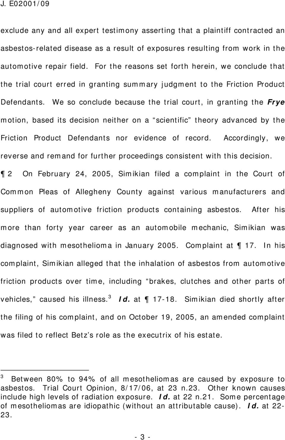 We so conclude because the trial court, in granting the Frye motion, based its decision neither on a scientific theory advanced by the Friction Product Defendants nor evidence of record.