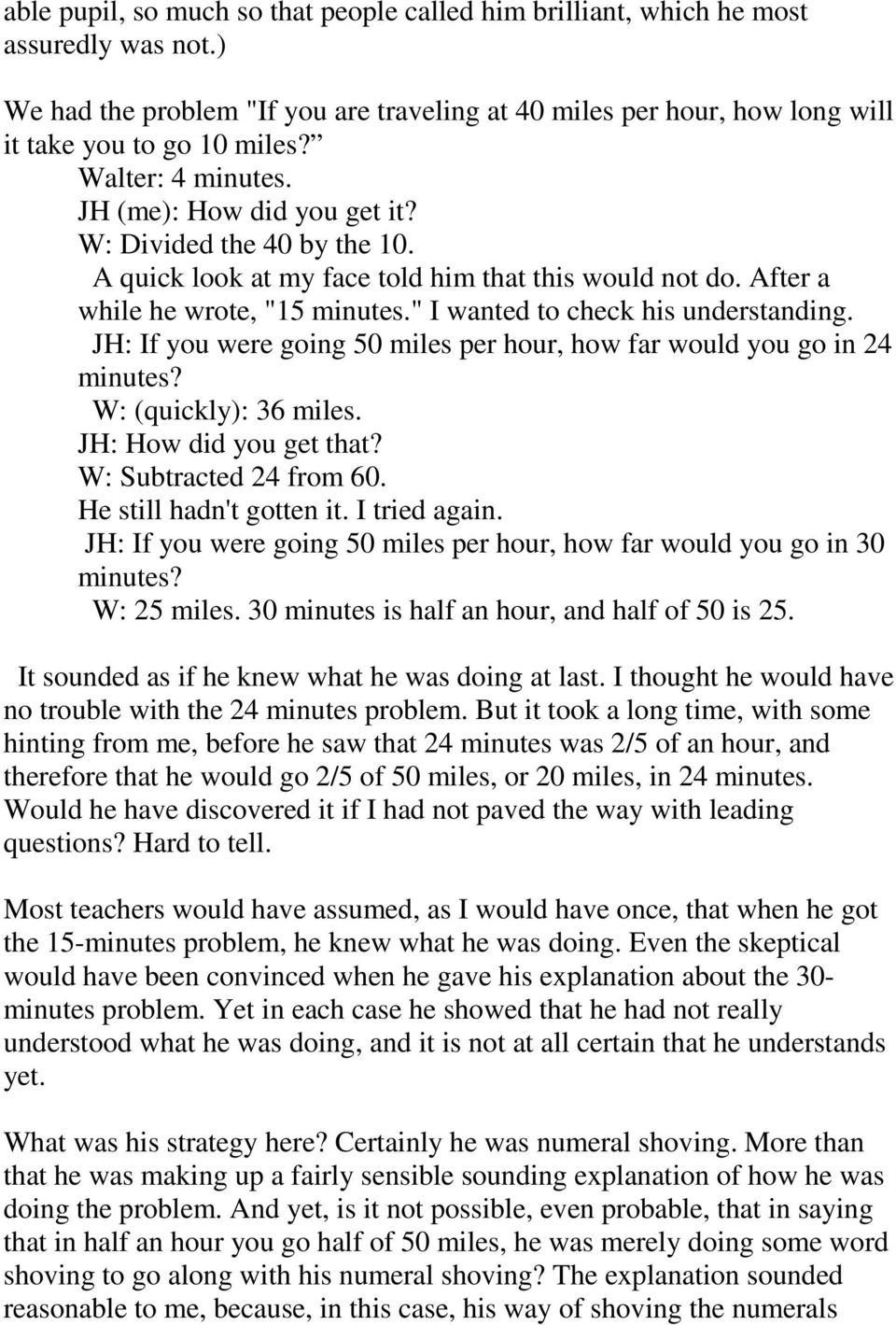 """ I wanted to check his understanding. JH: If you were going 50 miles per hour, how far would you go in 24 minutes? W: (quickly): 36 miles. JH: How did you get that? W: Subtracted 24 from 60."