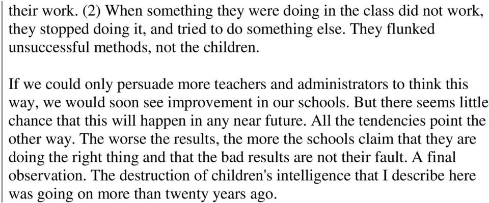 If we could only persuade more teachers and administrators to think this way, we would soon see improvement in our schools.