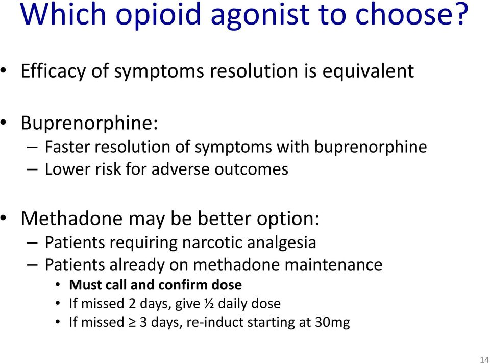 buprenorphine Lower risk for adverse outcomes Methadone may be better option: Patients requiring