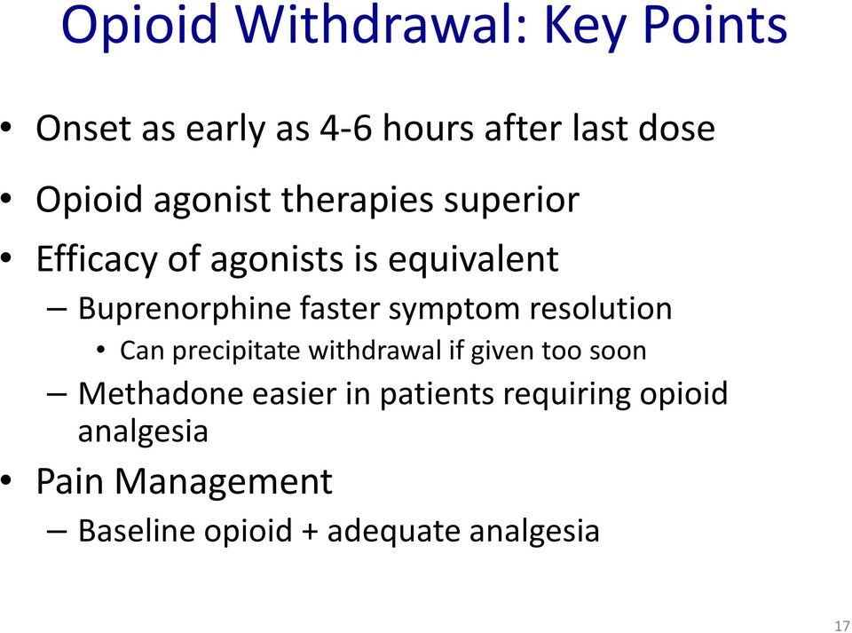 symptom resolution Can precipitate withdrawal if given too soon Methadone easier in