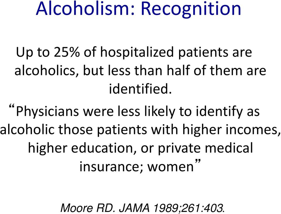 Physicians were less likely to identify as alcoholic those patients with