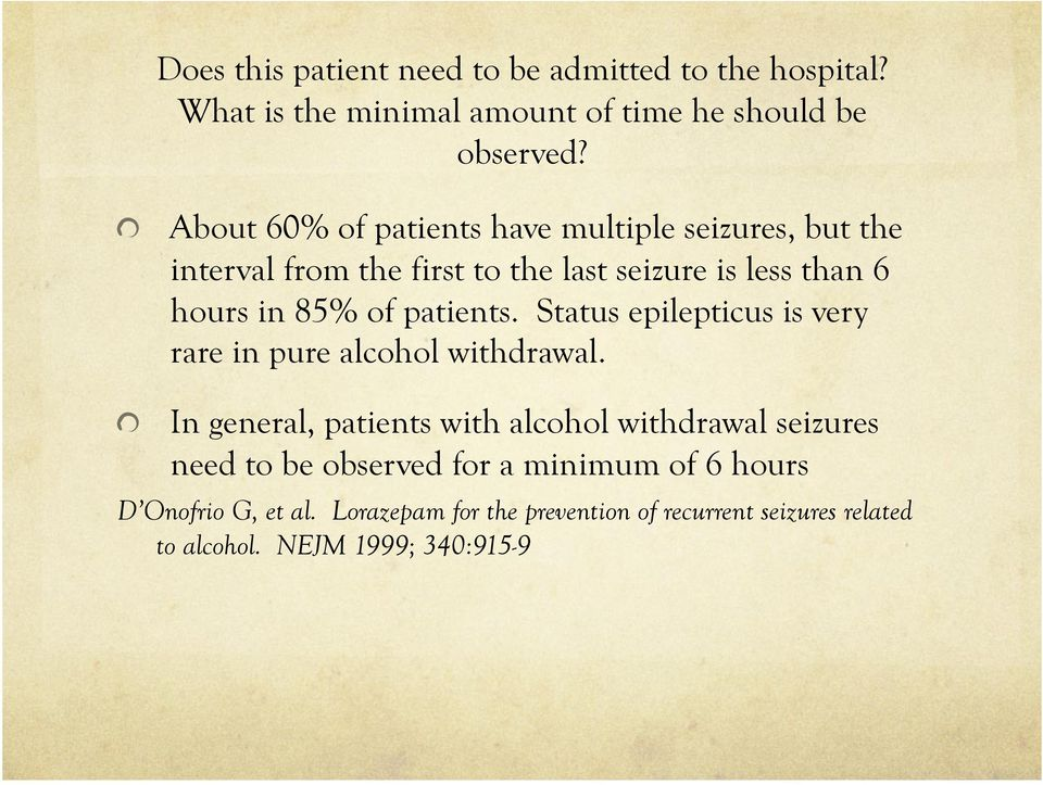 patients. Status epilepticus is very rare in pure alcohol withdrawal.