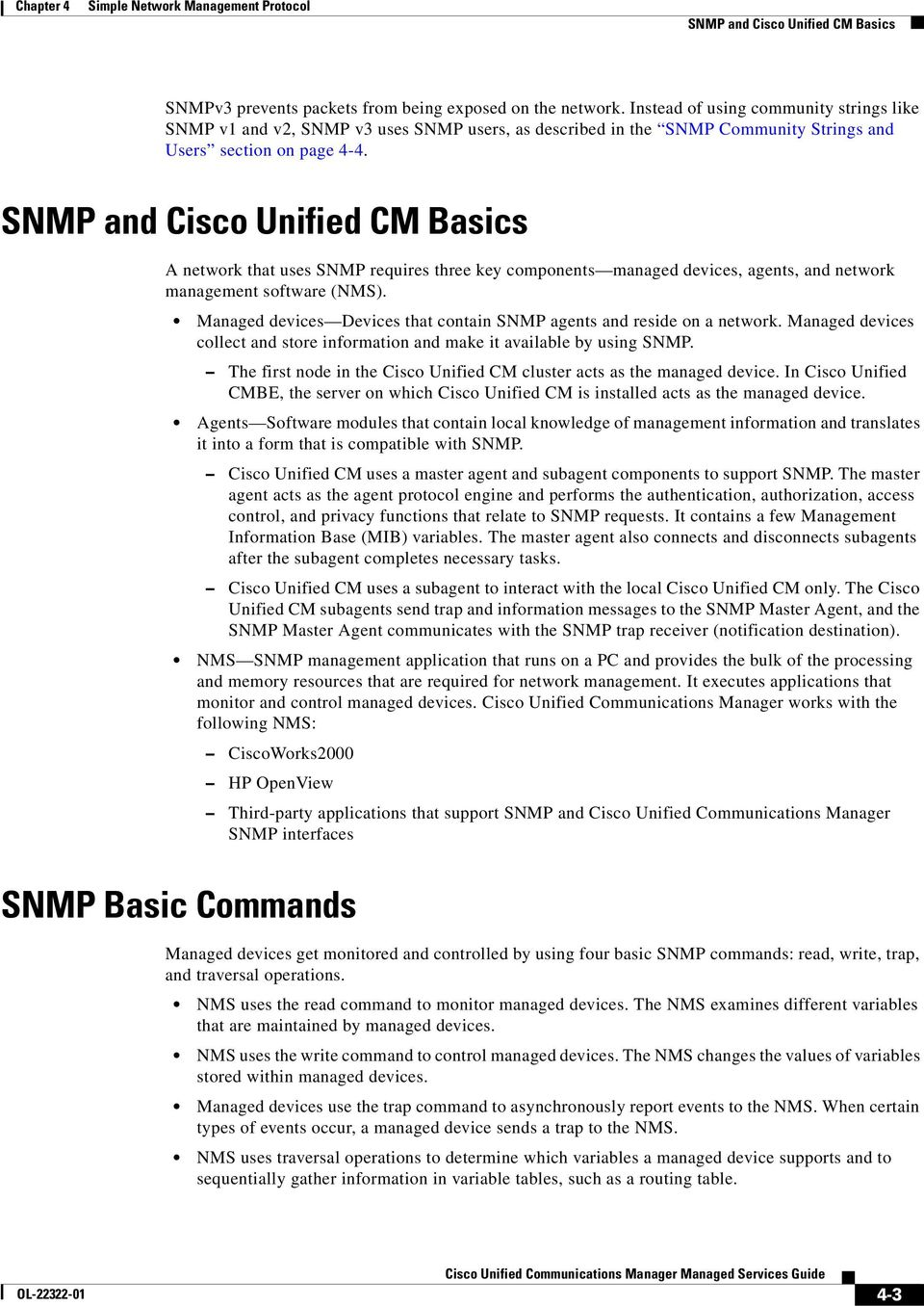 SNMP and Cisco Unified CM Basics A network that uses SNMP requires three key components managed devices, agents, and network management software (NMS).