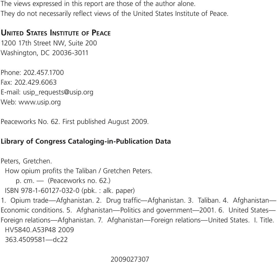 62. First published August 2009. Library of Congress Cataloging-in-Publication Data Peters, Gretchen. How opium profits the Taliban / Gretchen Peters. p. cm. (Peaceworks no. 62.