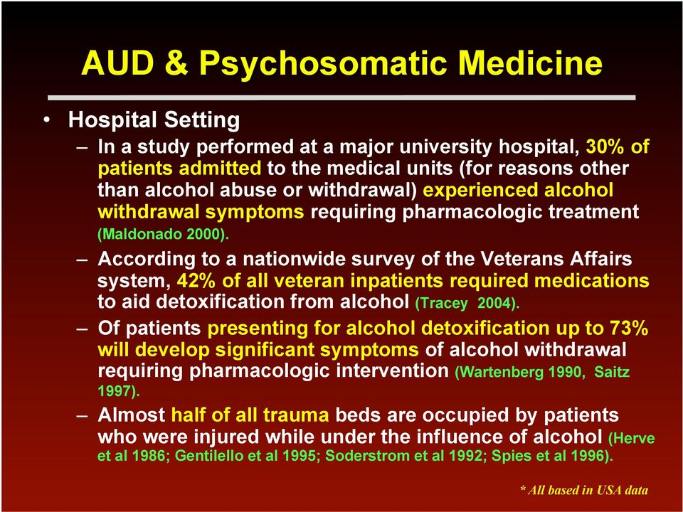 According to a nationwide survey of the Veterans Affairs system, 42% of all veteran inpatients required medications to aid detoxification from alcohol (Tracey 2004).