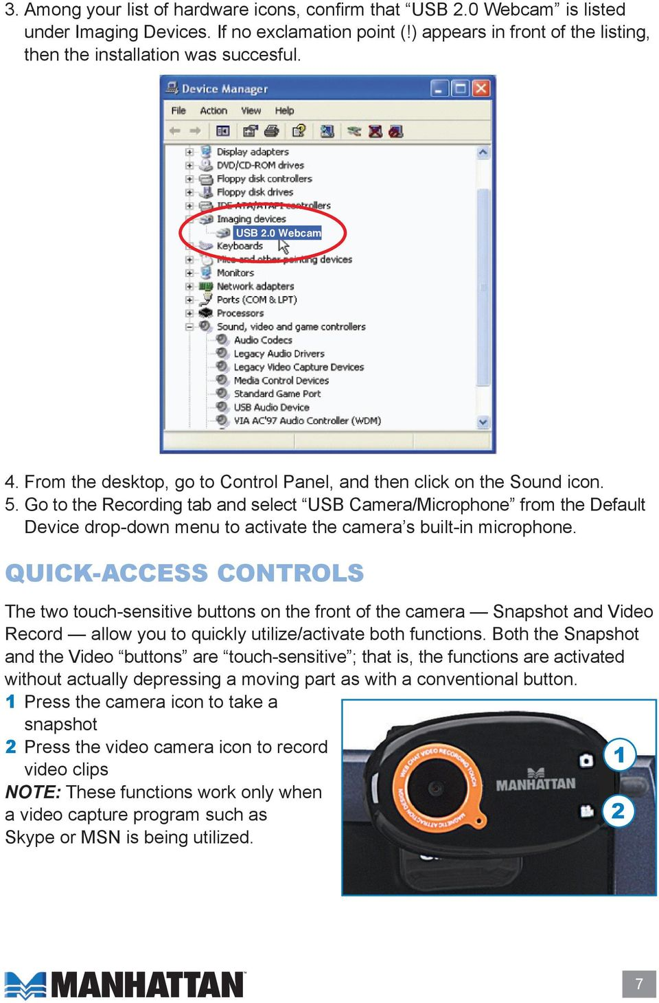 Go to the Recording tab and select USB Camera/Microphone from the Default Device drop-down menu to activate the camera s built-in microphone.