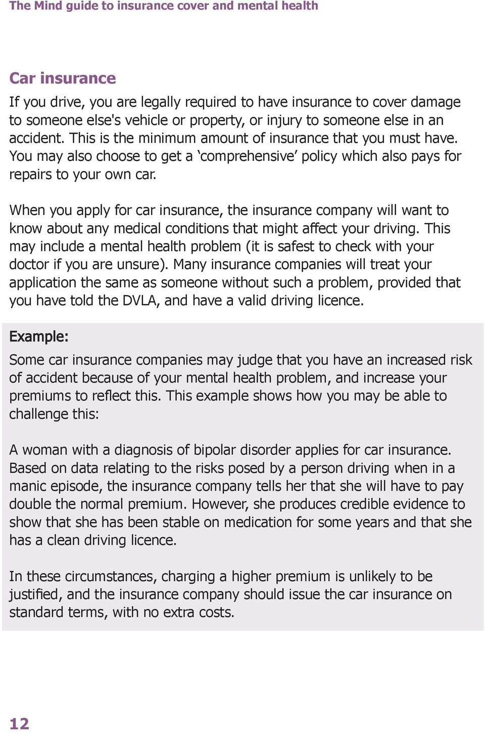 When you apply for car insurance, the insurance company will want to know about any medical conditions that might affect your driving.