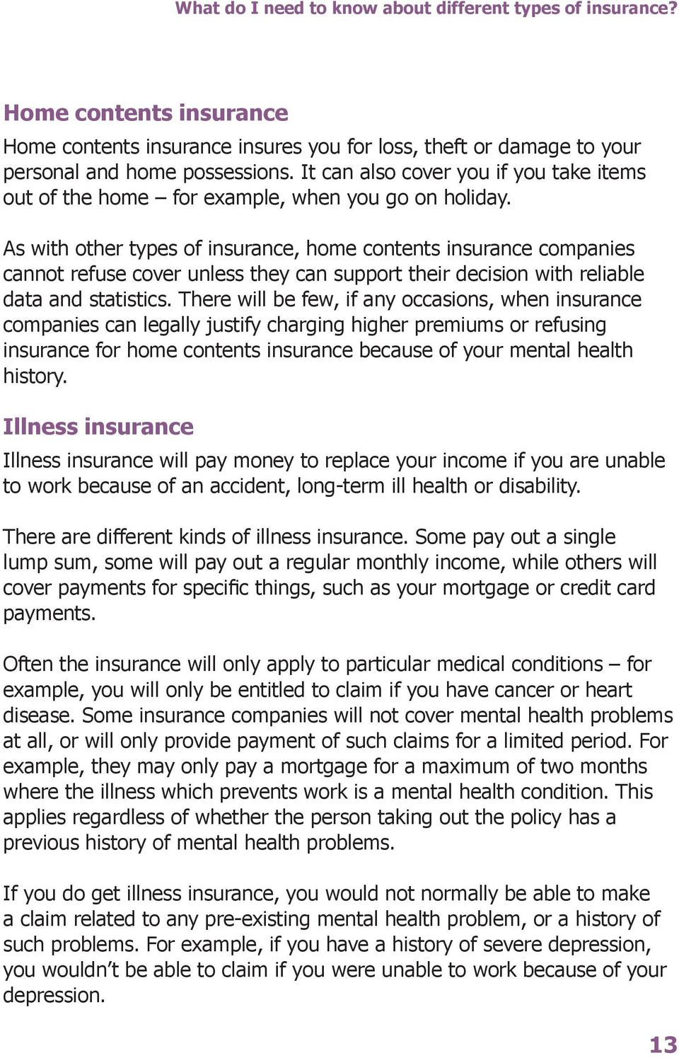 As with other types of insurance, home contents insurance companies cannot refuse cover unless they can support their decision with reliable data and statistics.