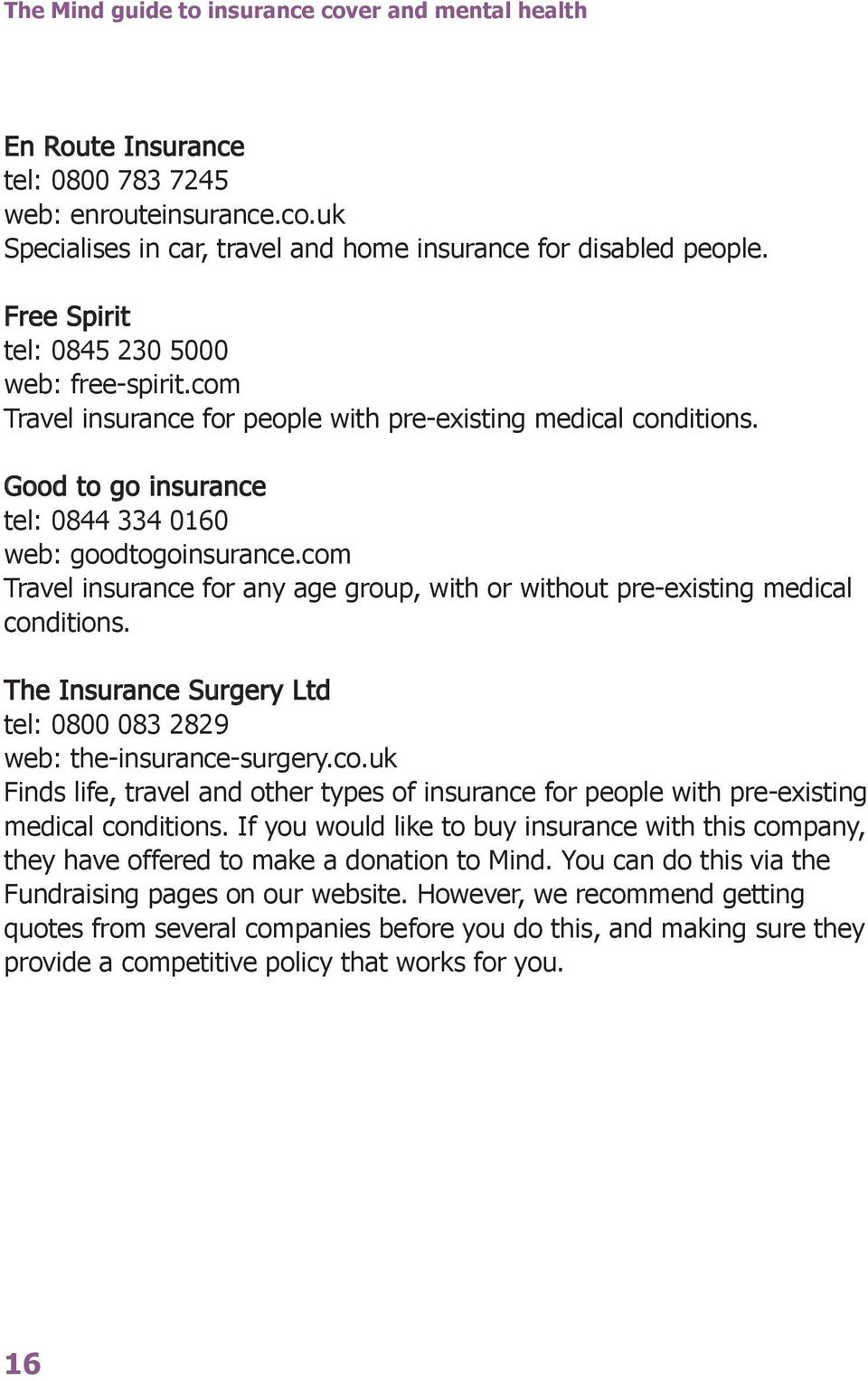 com Travel insurance for any age group, with or without pre-existing medical conditions. The Insurance Surgery Ltd tel: 0800 083 2829 web: the-insurance-surgery.co.uk Finds life, travel and other types of insurance for people with pre-existing medical conditions.