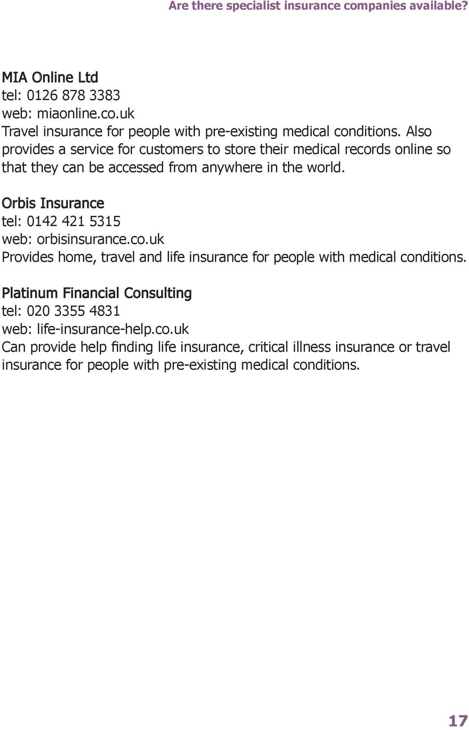 Orbis Insurance tel: 0142 421 5315 web: orbisinsurance.co.uk Provides home, travel and life insurance for people with medical conditions.