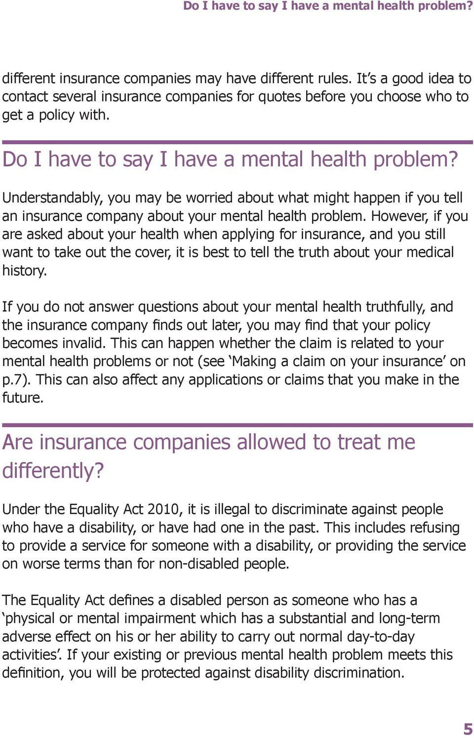 Understandably, you may be worried about what might happen if you tell an insurance company about your mental health problem.