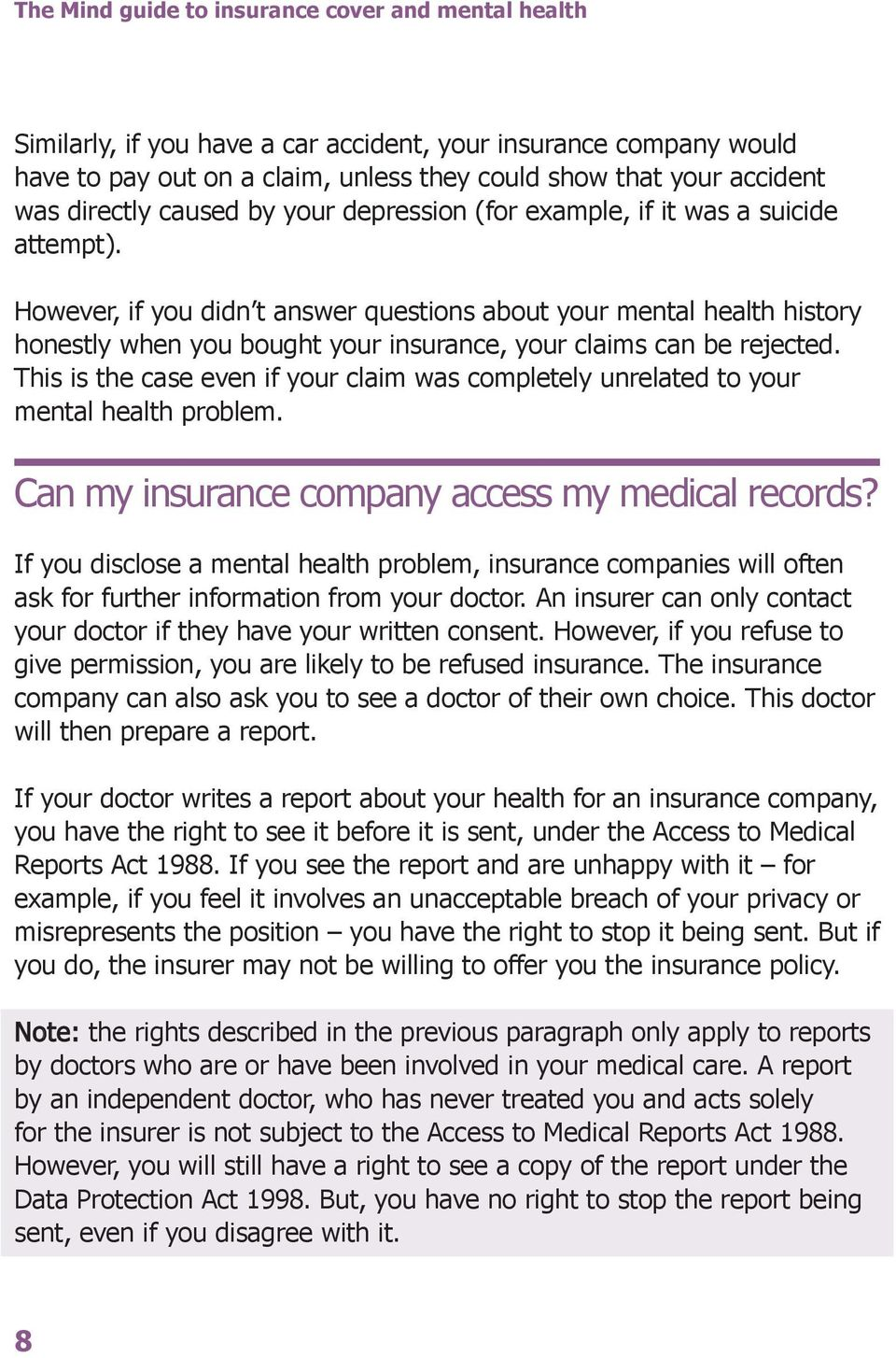 However, if you didn t answer questions about your mental health history honestly when you bought your insurance, your claims can be rejected.