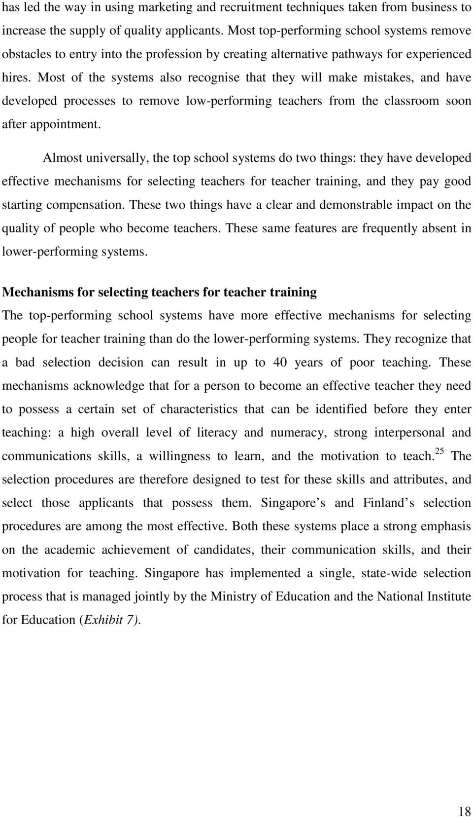 Most of the systems also recognise that they will make mistakes, and have developed processes to remove low-performing teachers from the classroom soon after appointment.