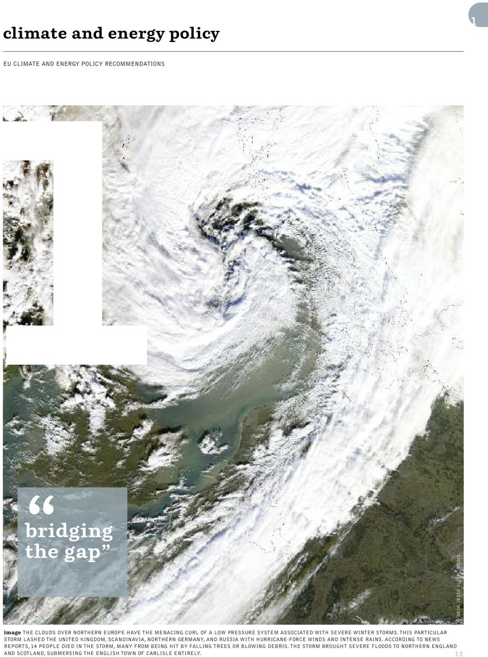 THIS PARTICULAR STORM LASHED THE UNITED KINGDOM, SCANDINAVIA, NORTHERN GERMANY, AND RUSSIA WITH HURRICANE-FORCE WINDS AND INTENSE RAINS.