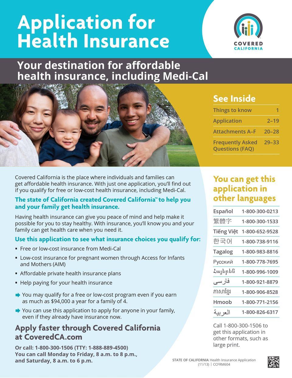 The state of California created Covered California to help you and your family get health insurance.