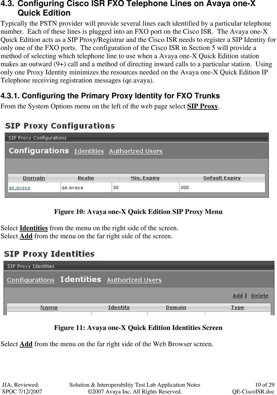 The Avaya one-x Quick Edition acts as a SIP Proxy/Registrar and the Cisco ISR needs to register a SIP Identity for only one of the FXO ports.