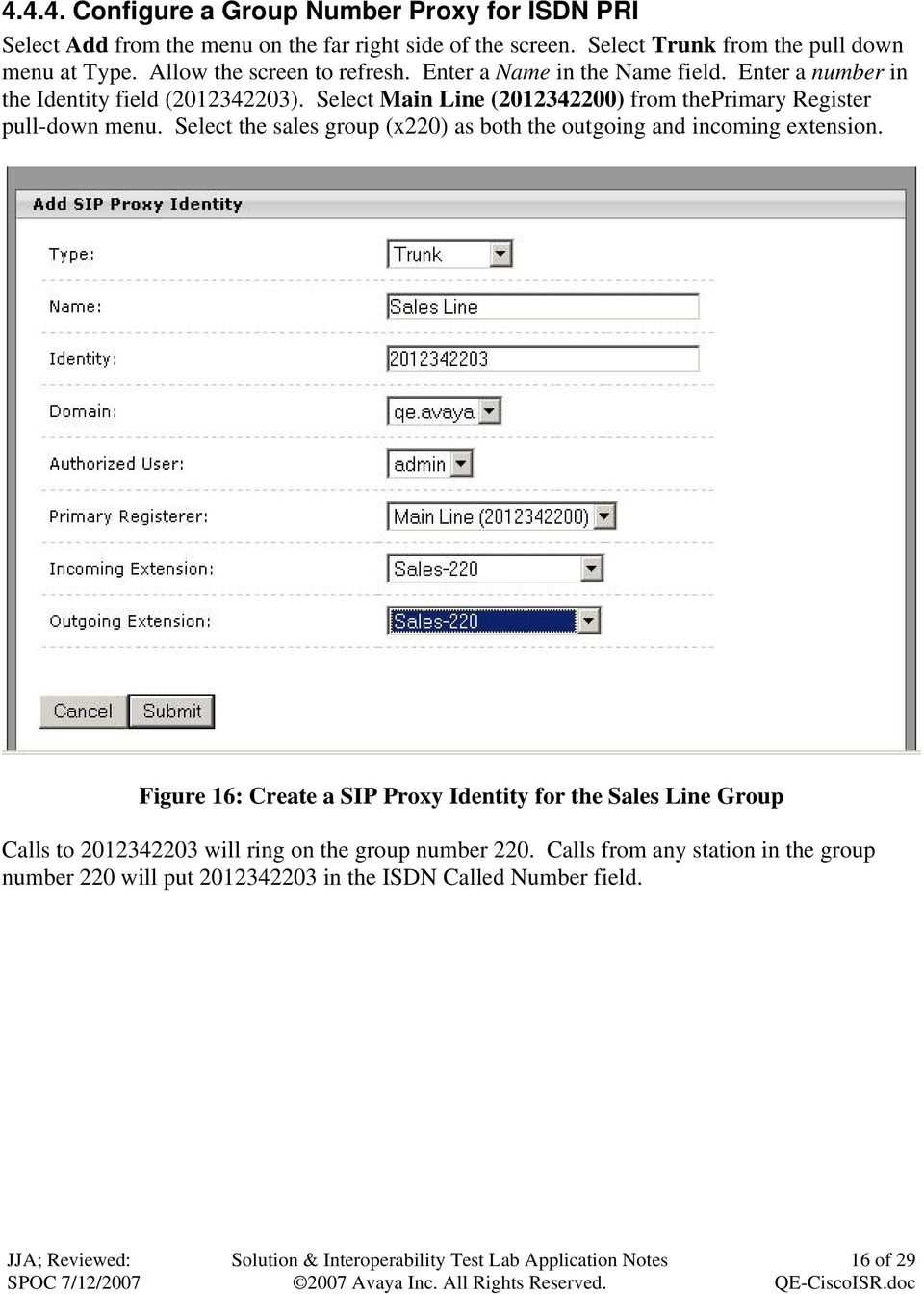 Select Main Line (2012342200) from theprimary Register pull-down menu. Select the sales group (x220) as both the outgoing and incoming extension.