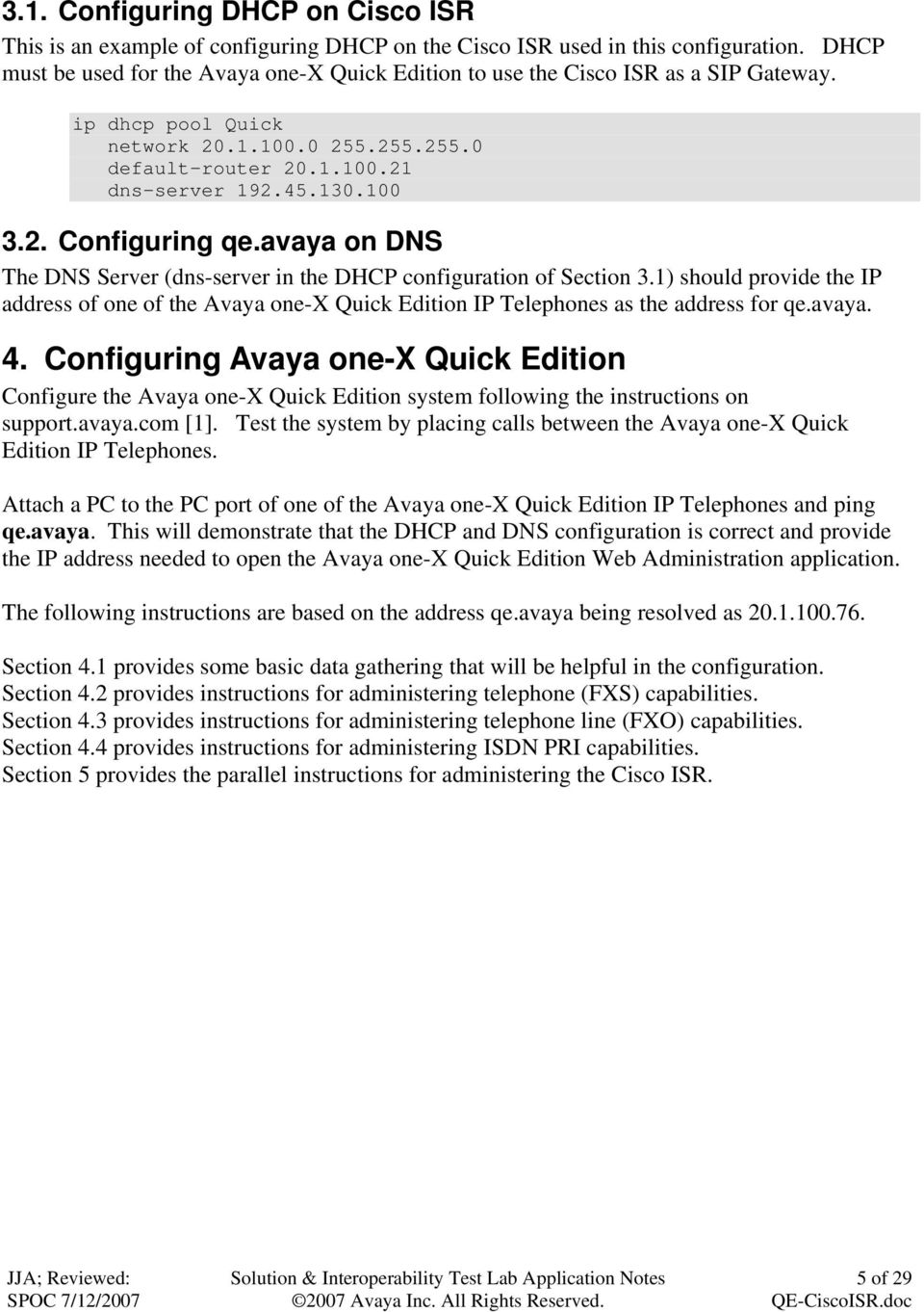 avaya on DNS The DNS Server (dns-server in the DHCP configuration of Section 3.1) should provide the IP address of one of the Avaya one-x Quick Edition IP Telephones as the address for qe.avaya. 4.