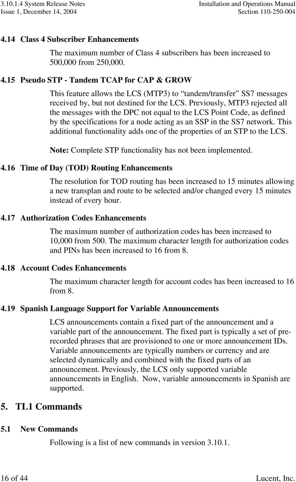 Previously, MTP3 rejected all the messages with the DPC not equal to the LCS Point Code, as defined by the specifications for a node acting as an SSP in the SS7 network.