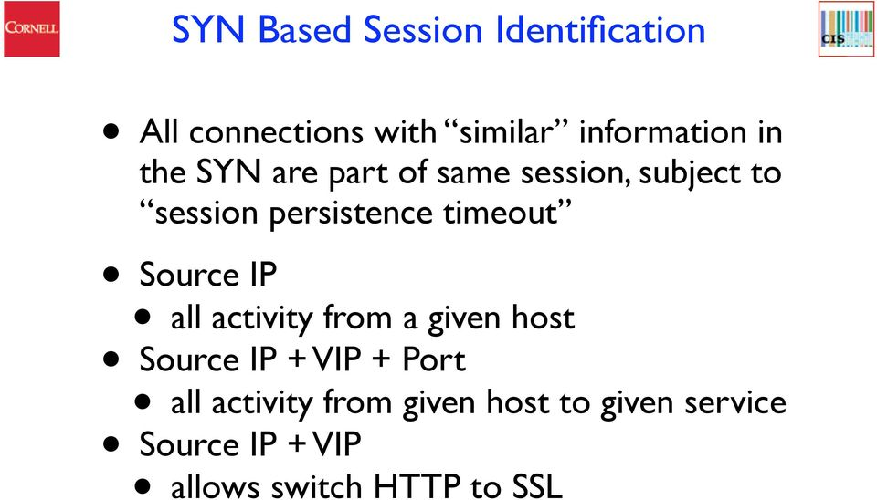 Source IP all activity from a given host Source IP + VIP + Port all