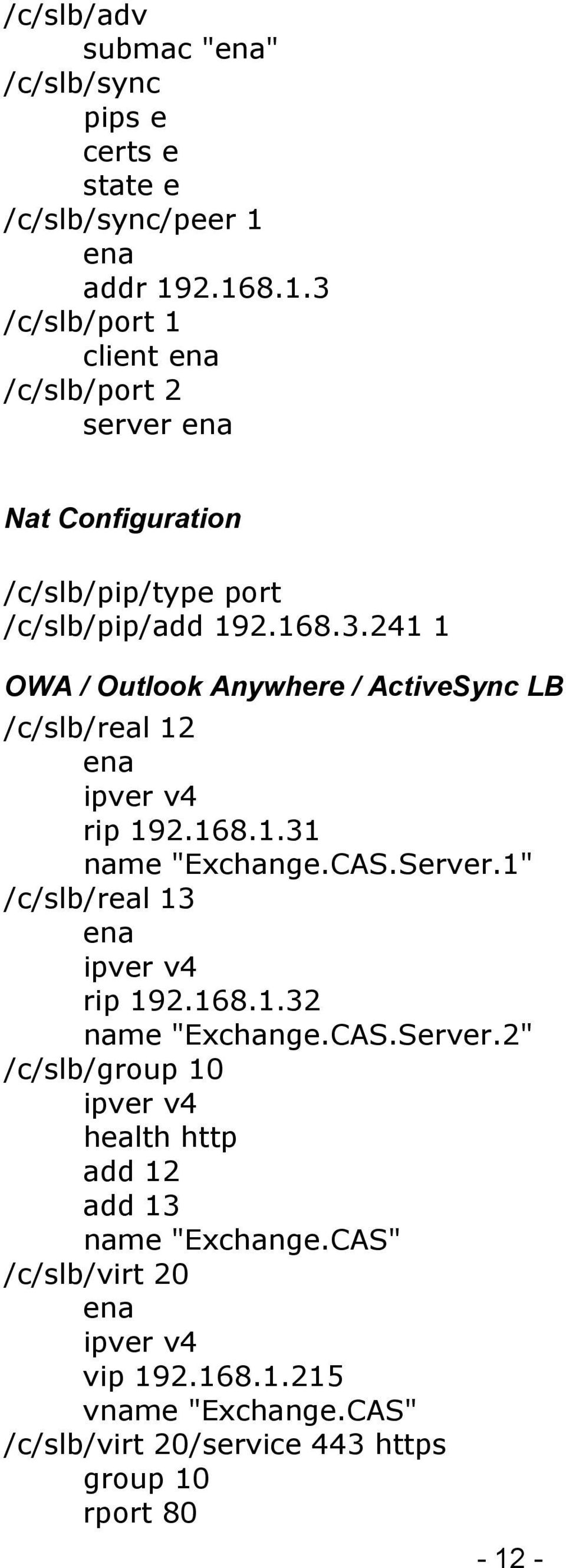 "168.1.31 name ""Exchange.CAS.Server.1"" /c/slb/real 13 rip 192.168.1.32 name ""Exchange.CAS.Server.2"" /c/slb/group 10 health http add 12 add 13 name ""Exchange."