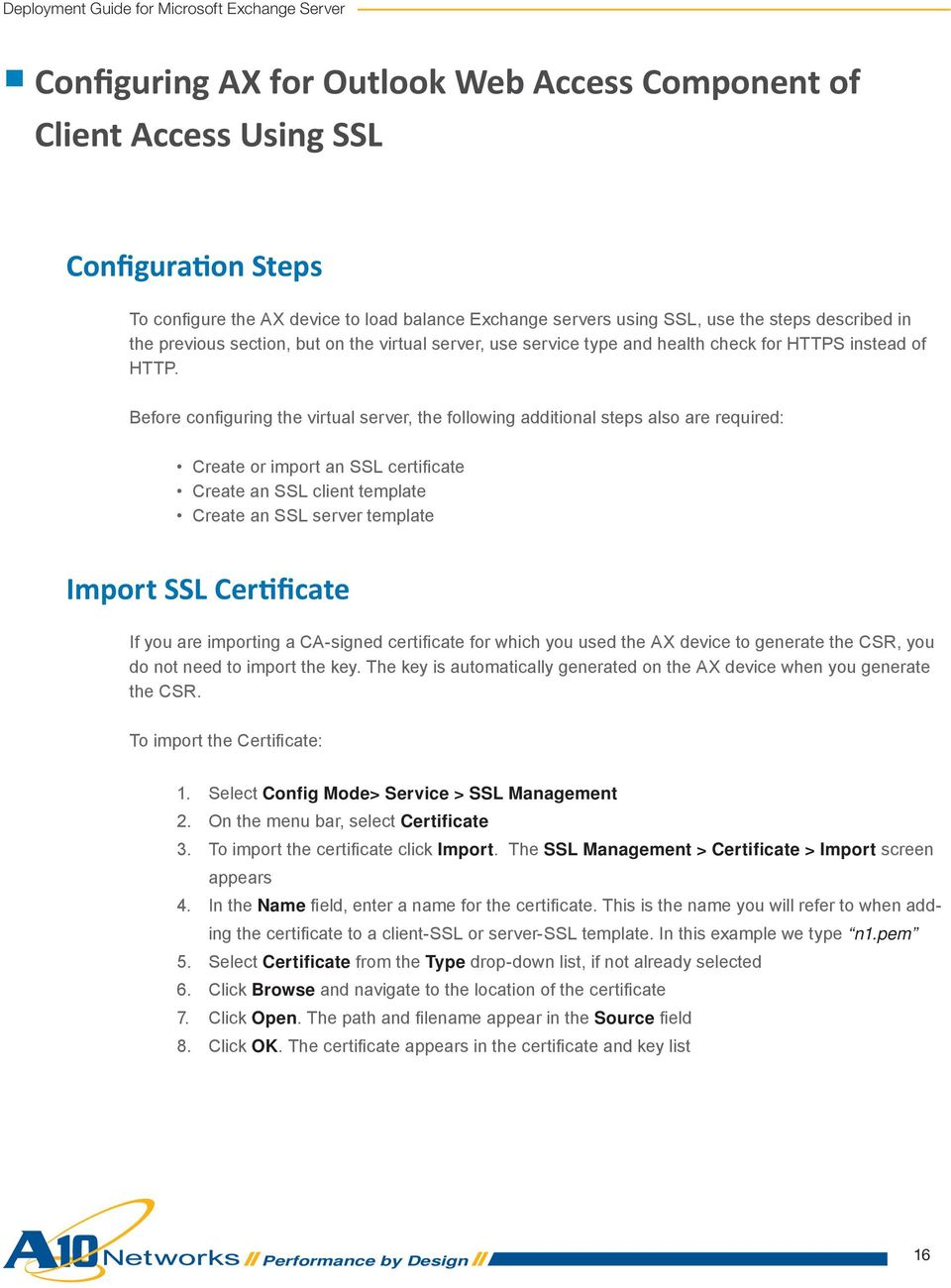 Before confi guring the virtual server, the following additional steps also are required: Create or import an SSL certifi cate Create an SSL client template Create an SSL server template Import SSL
