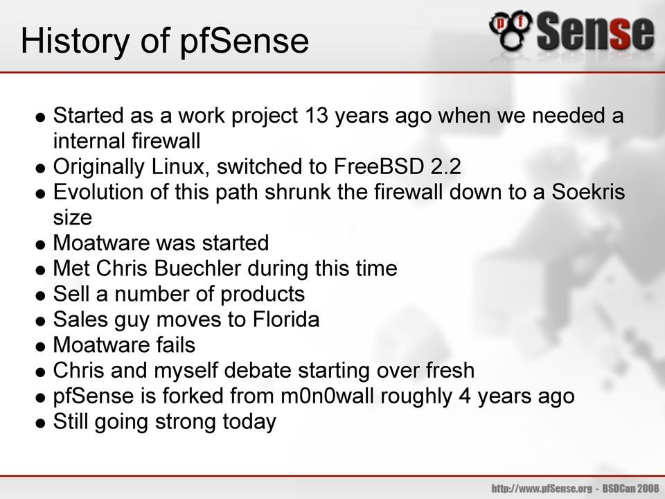 2 Evolution of this path shrunk the firewall down to a Soekris size Moatware was started Met Chris Buechler