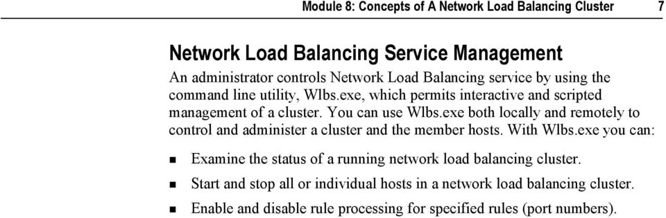 exe both locally and remotely to control and administer a cluster and the member hosts. With Wlbs.