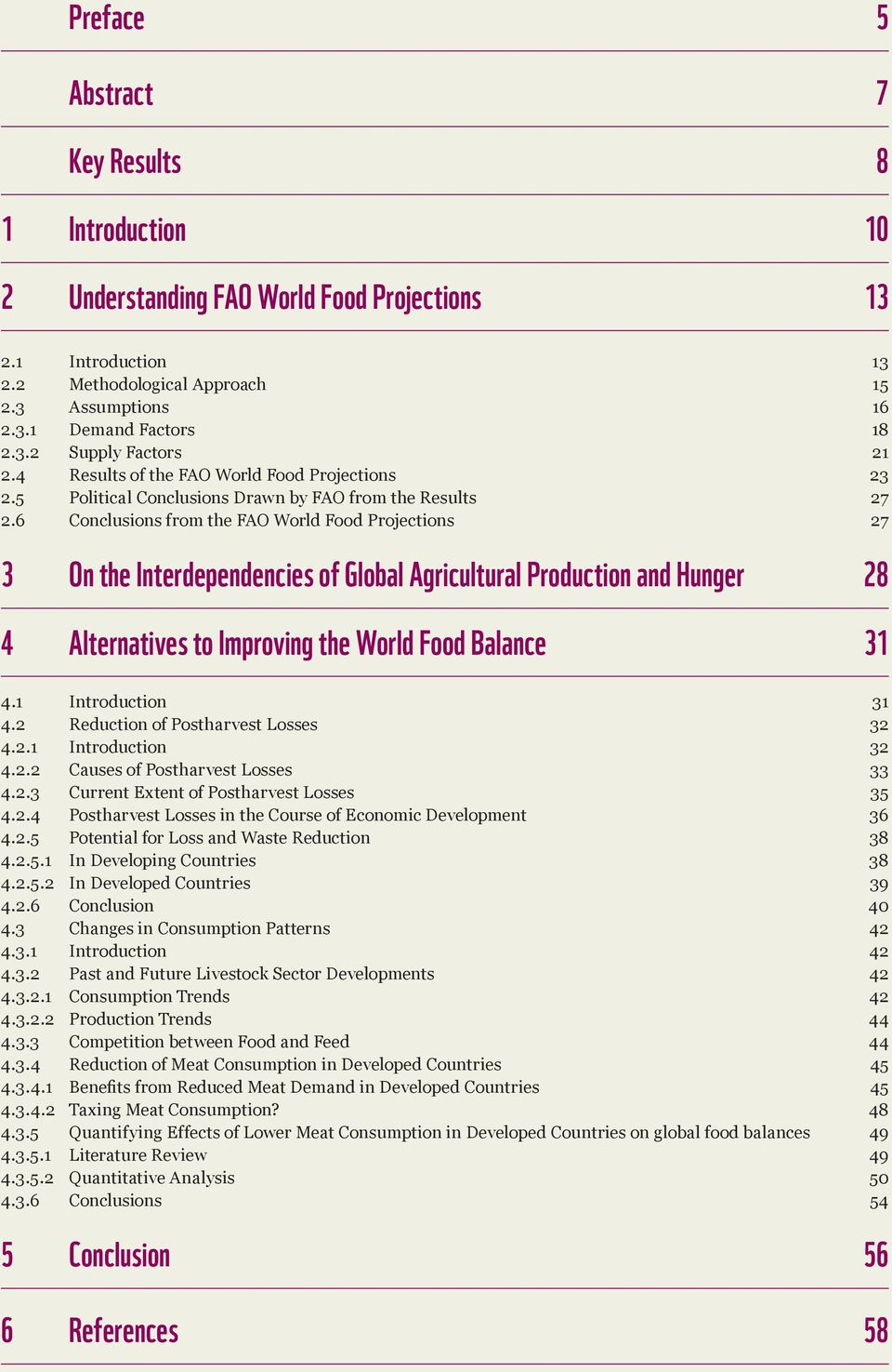 6 Conclusions from the FAO World Food Projections 27 3 on the Interdependencies of Global Agricultural Production and Hunger 28 4 alternatives to Improving the World Food Balance 31 4.