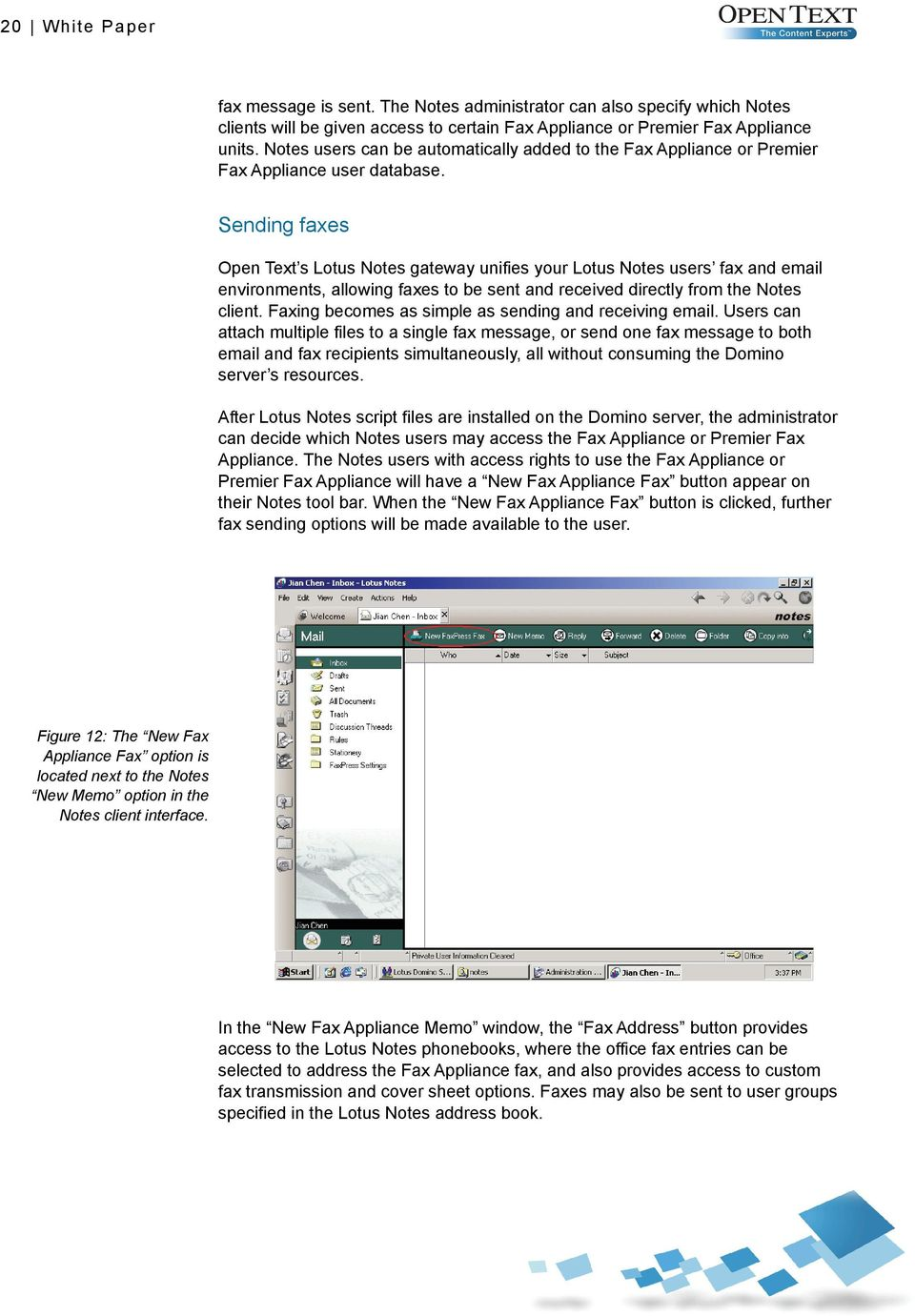 Sending faxes Open Text s Lotus Notes gateway unifies your Lotus Notes users fax and email environments, allowing faxes to be sent and received directly from the Notes client.