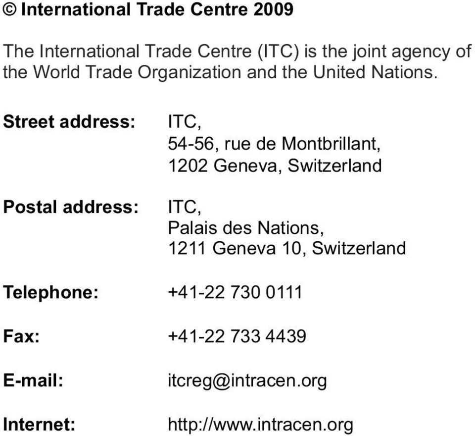 Street address: Postal address: ITC, 54-56, rue de Montbrillant, 1202 Geneva, Switzerland ITC,