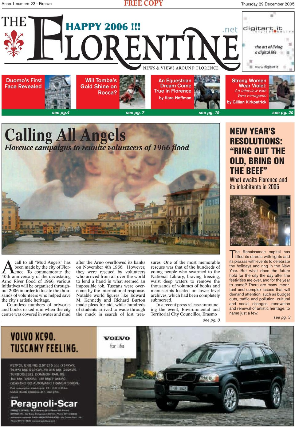 20 Calling All Angels Florence campaigns to reunite volunteers of 1966 flood NEW YEAR S RESOLUTIONS: RING OUT THE OLD, BRING ON THE BEEF What awaits Florence and its inhabitants in 2006 A call to all