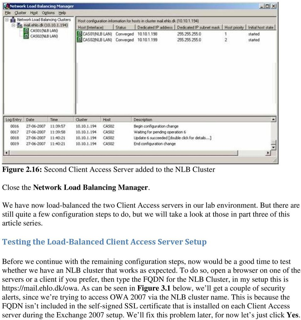 Testing the Load-Balanced Client Access Server Setup Before we continue with the remaining configuration steps, now would be a good time to test whether we have an NLB cluster that works as expected.