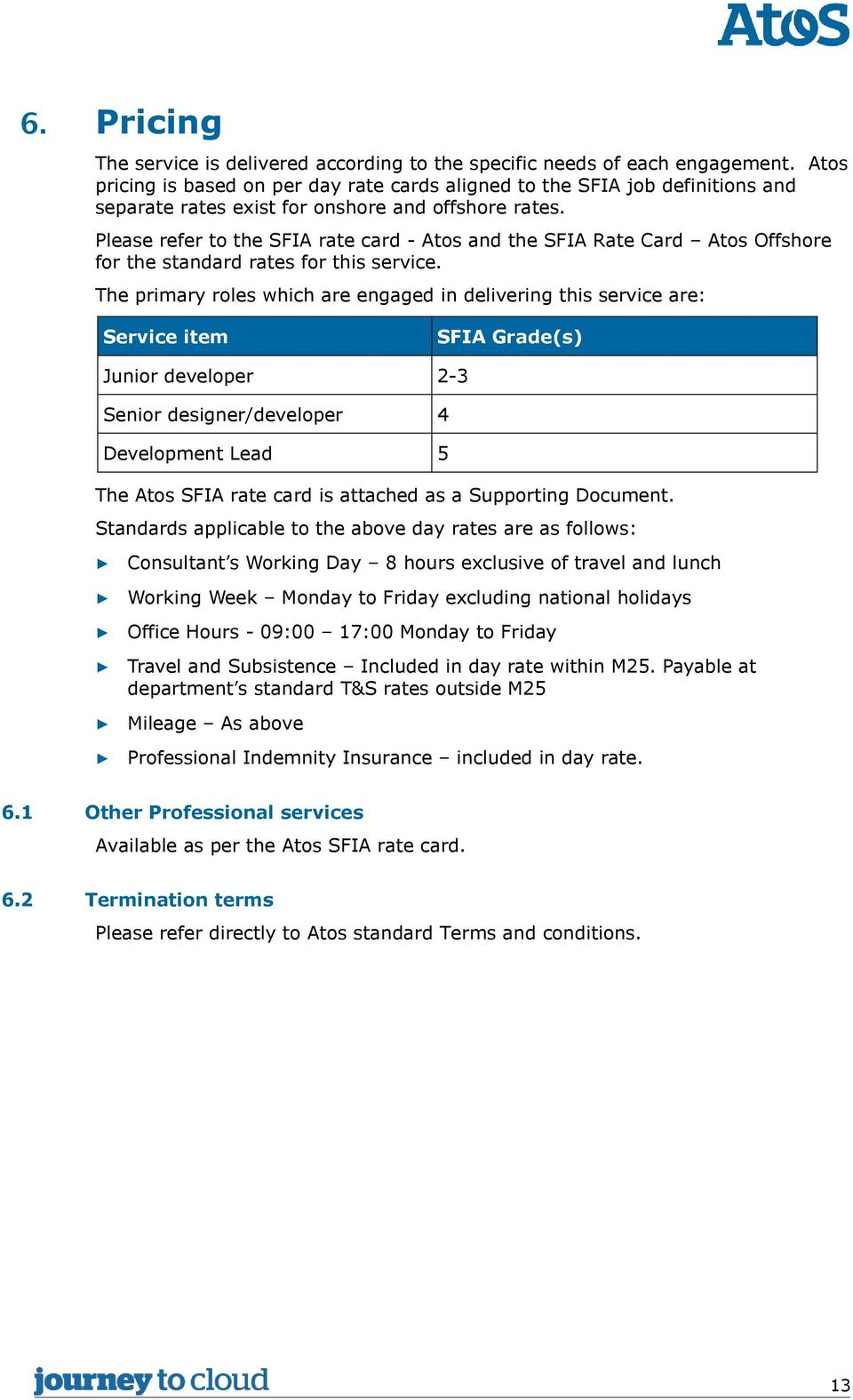 Please refer to the SFIA rate card - Atos and the SFIA Rate Card Atos Offshore for the standard rates for this service.