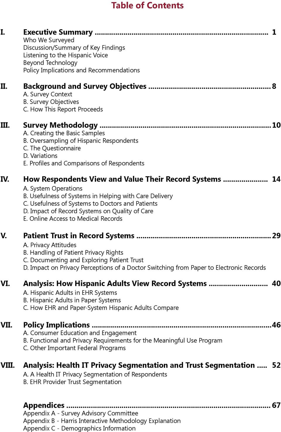 Oversampling of Hispanic Respondents C. The Questionnaire D. Variations E. Profiles and Comparisons of Respondents IV. How Respondents View and Value Their Record Systems... 14 A. System Operations B.