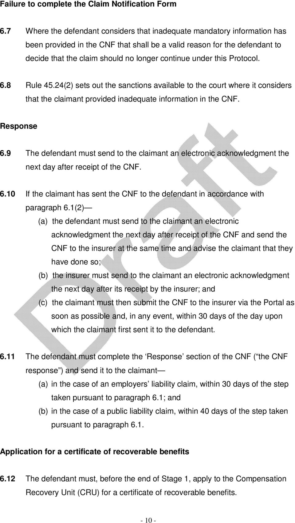 under this Protocol. 6.8 Rule 45.24(2) sets out the sanctions available to the court where it considers that the claimant provided inadequate information in the CNF. Response 6.