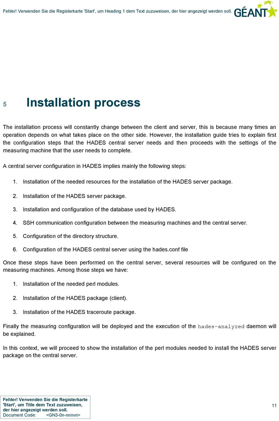 However, the installation guide tries to explain first the configuration steps that the HADES central server needs and then proceeds with the settings of the measuring machine that the user needs to