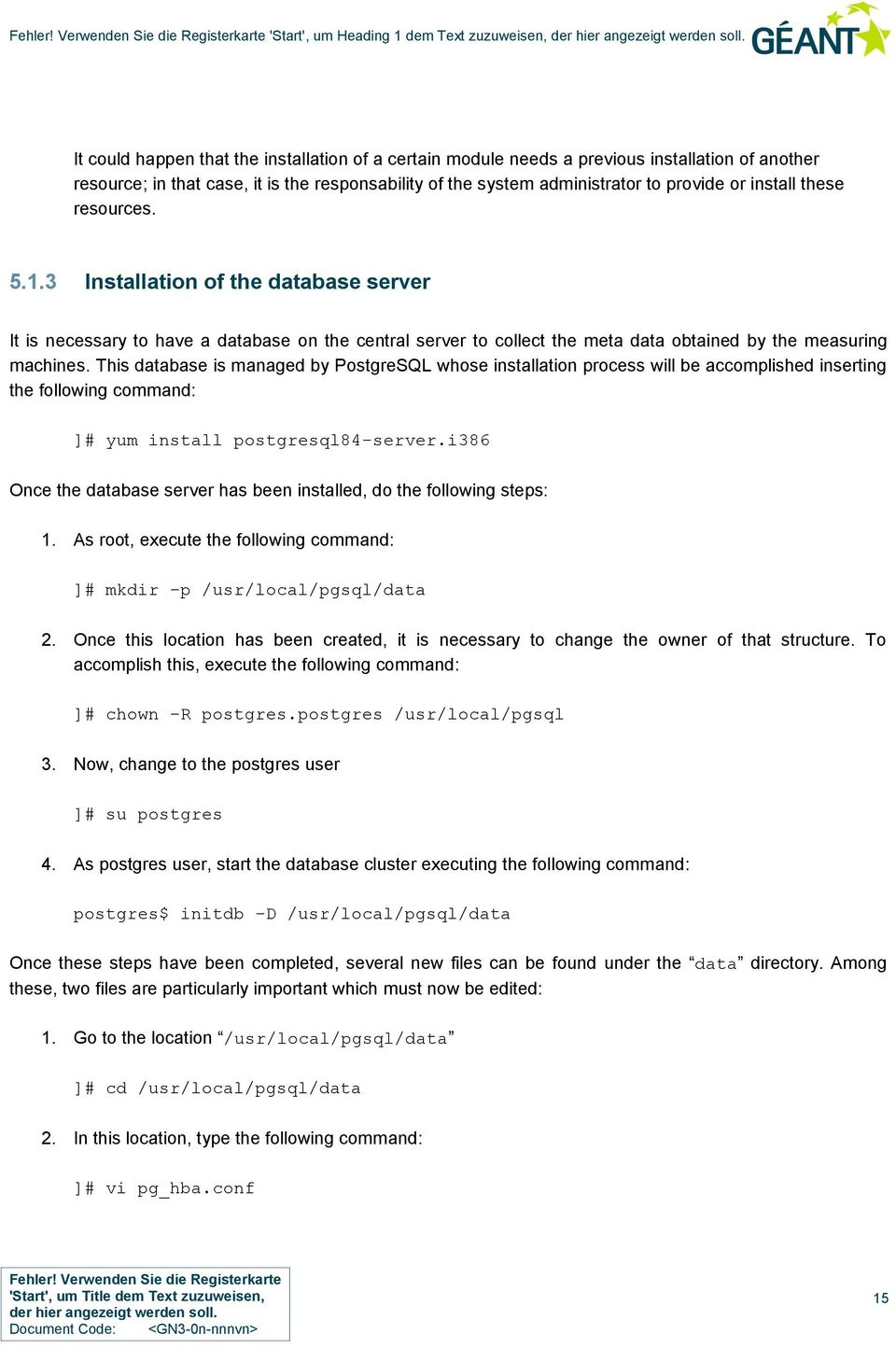 3 Installation of the database server It is necessary to have a database on the central server to collect the meta data obtained by the measuring machines.