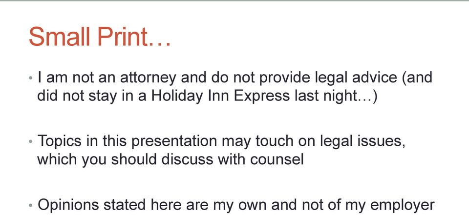 this presentation may touch on legal issues, which you should
