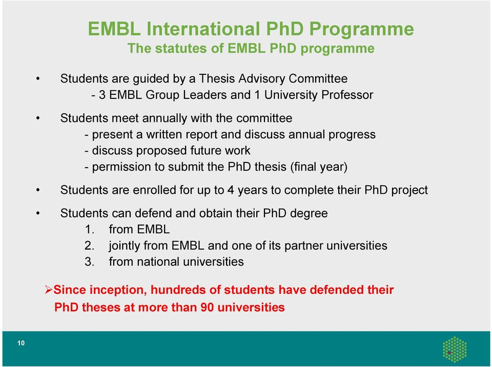 PhD thesis (final year) Students are enrolled for up to 4 years to complete their PhD project Students can defend and obtain their PhD degree 1. from EMBL 2.