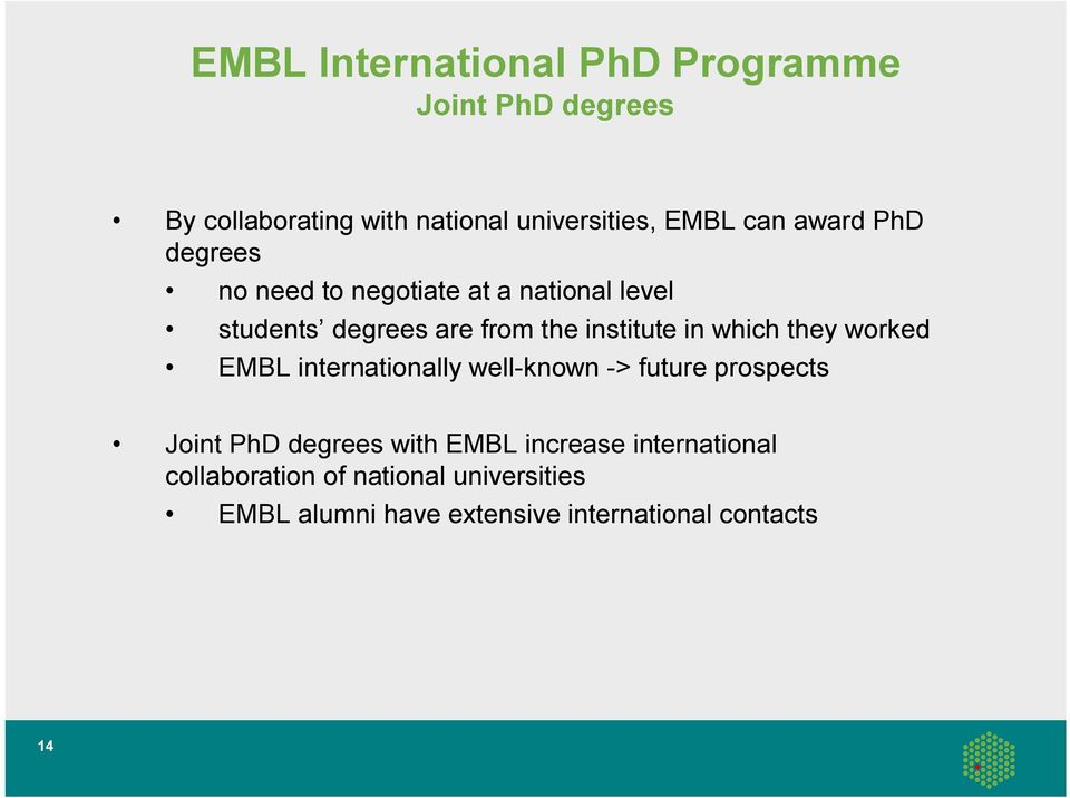 which they worked EMBL internationally well-known -> future prospects Joint PhD degrees with EMBL