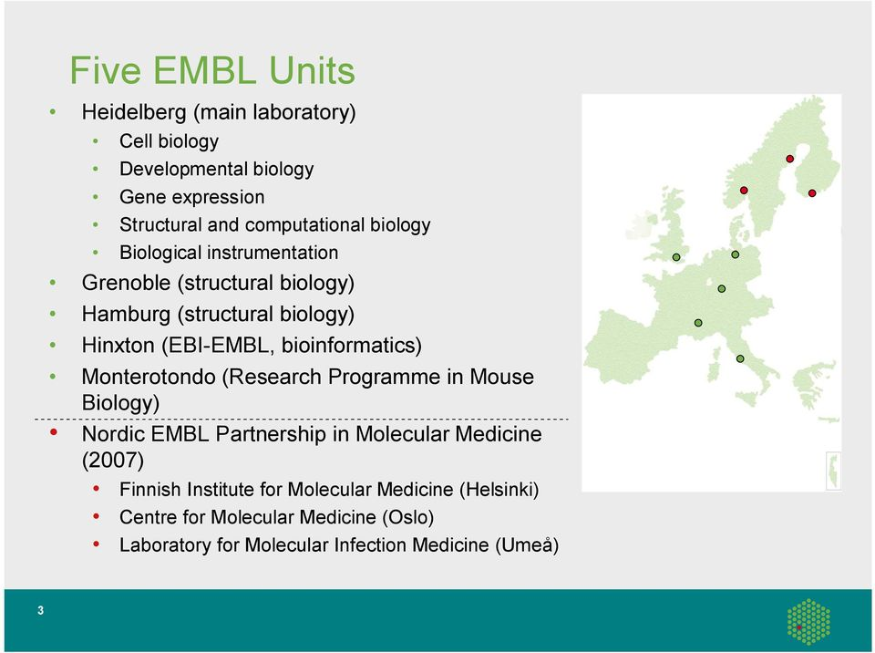 bioinformatics) Monterotondo (Research Programme in Mouse Biology) Nordic EMBL Partnership in Molecular Medicine (2007)