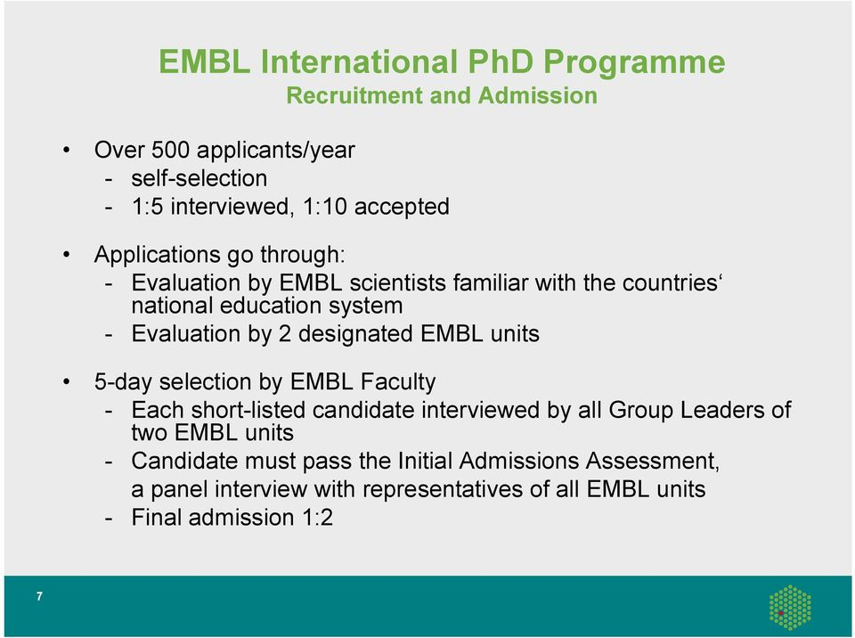 designated EMBL units 5-day selection by EMBL Faculty - Each short-listed candidate interviewed by all Group Leaders of two EMBL